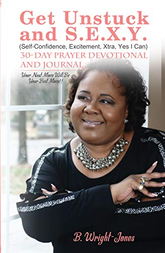 Get Unstuck and S.E.X.Y. (Self-Confidence, Excitement, Xtra, Yes I Can) 30-Day Prayer Devotional AND Journal: YOUR NEXT MOVE WILL BE YOUR BEST MOVE!! (English Edition)