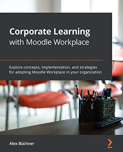Corporate Learning with Moodle Workplace: Explore concepts, implementation, and strategies for adopting Moodle Workplace in your organization (English Edition)