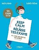 Keep calm et réussis tes exams ! Le livre qui motive les jeunes (et le tien aussi).