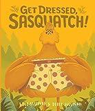 Get Dressed, Sasquatch! (Hazy Dell Press Monster Series)
