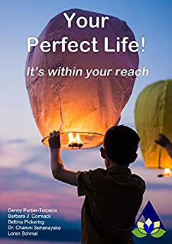 [Barbara Cormack, Charuni Senanayake, Loren Schmal, Bettina Pickering, Denny Portier-Terpstra]のYour Perfect Life: It's within your reach (Amarantine Book 5) (English Edition)