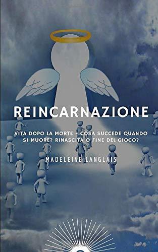 Reincarnazione: Vita dopo la morte - Cosa succede quando si muore? Rinascita o fine del gioco?: (Ruota della vita, Nirvana, Paradiso, Buddismo, Induismo, Induismo, karma, viaggio astrale)