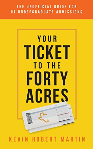 Your Ticket to the Forty Acres: The Unofficial Guide for UT Undergraduate Admissions by [Kevin Robert Martin]