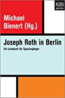 Joseph Roth in Berlin: Ein Lesebuch fuer Spaziergaenger