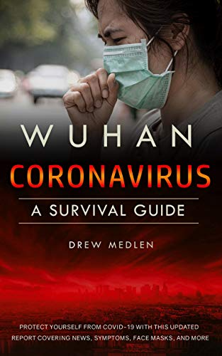 Wuhan Coronavirus: A Survival Guide: Protect yourself from COVID-19 with this updated report covering news, symptoms, face masks, and more (English Edition)