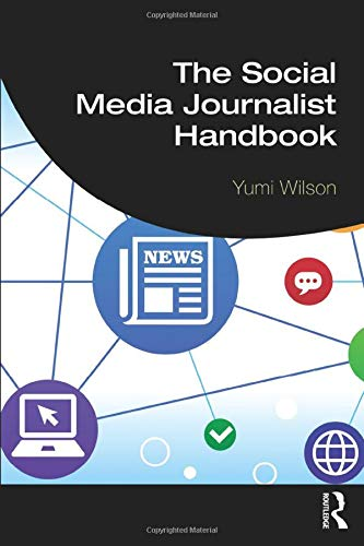 Compare Textbook Prices for The Social Media Journalist Handbook 1 Edition ISBN 9781138545700 by Wilson, Yumi