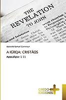 A IGREJA: CRISTÃOS: Apocalipse 1:11