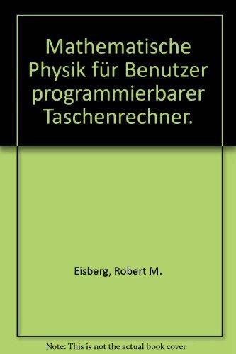 Mathematische Physik für Benutzer programmierbarer Taschenrechner. Mit 16 Programmen, 29 Beispeilen und 92 Aufgaben