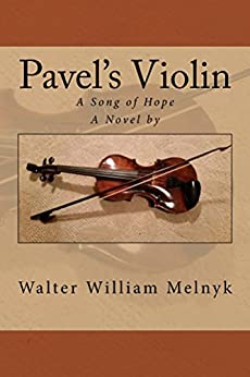 Pavel's Violin: A Song of Hope by [Walter William Melnyk]