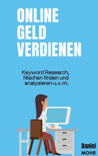 Online Geld verdienen- Ein Kurzratgeber: Keyword Research, Nischen finden und analysieren u.v.m. (German Edition)