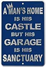 A Man's Home is His Castle, But His Garage is His Sanctuary Tin Sign TIN Sign 7.8X11.8 INCH