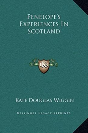 [(Penelopes Experiences in Scotland)] [By (author) Kate Douglas Wiggin] published on (September, 2010)
