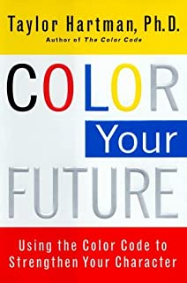 Color Your Future: Using the Color Code to Strengthen Your Character by Taylor Hartman (1999-06-28)