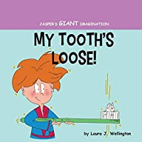 My Tooth's Loose: Jasper's Giant Imagination
