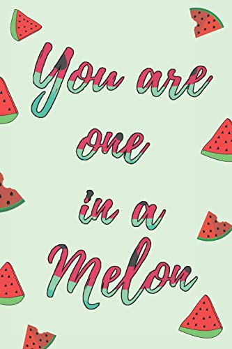You Are One In A Melon: Watermelon Journal, Beautiful Fruit Quote For Lovers & Family