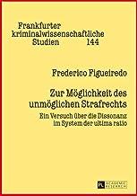 Zur Möglichkeit des unmöglichen Strafrechts: Ein Versuch über die Dissonanz im System der ultima ratio (Frankfurter kriminalwissenschaftliche Studien) (German Edition)