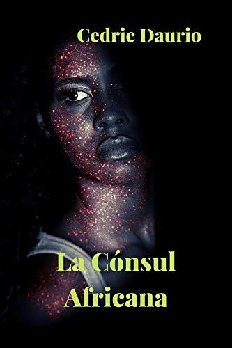 La Cónsul Africana de Cedric Daurio