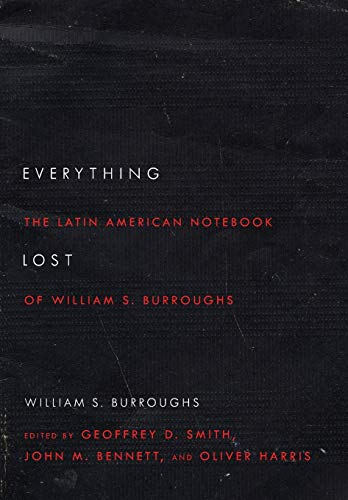 Everything Lost: The Latin American Notebook of William S. Burroughs, Revised Edition