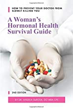 A Woman's Hormonal Health Survival Guide: How to Prevent Your Doctor from Slowly Killing You
