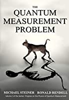 The Quantum Measurement Problem (Progress on the Physics of Quantum Measurement)