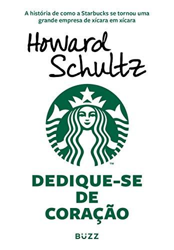 Dedique-se de coração: A história de como a Starbucks se tornou uma grande empresa de xícara em xícara