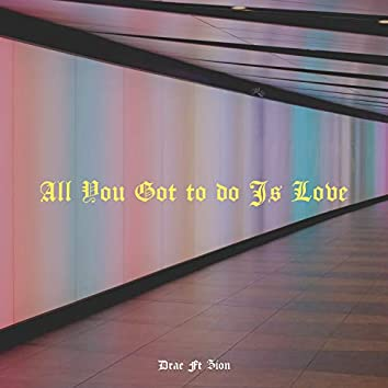 All You Got to Do Is Love (feat. Zion)