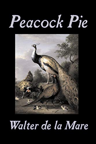 Compare Textbook Prices for Peacock Pie by Walter da la Mare, Fiction, Literary,  Poetry, English, Irish, Scottish, Welsh, Classics  ISBN 9781603122221 by de la Mare, Walter