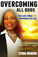 Overcoming All Odds - The Life I Was Not Supposed To Live