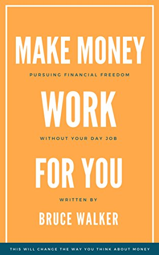 Make Money Work For You: Pursuing Financial Freedom Without Your Day Job (English Edition)