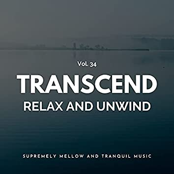 Transcend Relax And Unwind - Supremely Mellow And Tranquil Music, Vol. 34