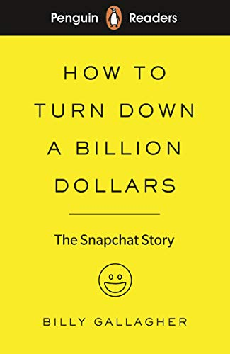 Penguin Readers Level 2: How to Turn Down a Billion Dollars (ELT Graded Reader): The Snapchat Story