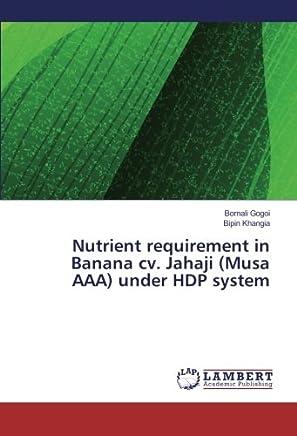 Nutrient Requirement in Banana CV. Jahaji (Musa AAA) Under Hdp System