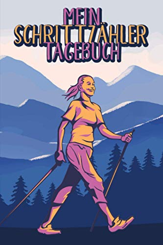 Mein Schrittzähler Tagebuch: Meine täglichen Schritte im Überblick, Design Fitness Tracker zum Eintragen, für Spazierengehen, Wandern, Walking, mehr Bewegung, Abnehmen und ein besseres Körpergefühl