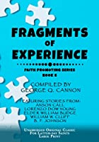 FRAGMENTS OF EXPERIENCE: UNABRIDGED ORIGINAL CLASSIC FOR LATTER-DAY SAINTS - FAITH PROMOTING SERIES BOOK 6 - LARGE PRINT