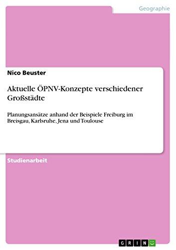 Aktuelle ÖPNV-Konzepte verschiedener Großstädte: Planungsansätze anhand der Beispiele Freiburg im Breisgau, Karlsruhe, Jena und Toulouse