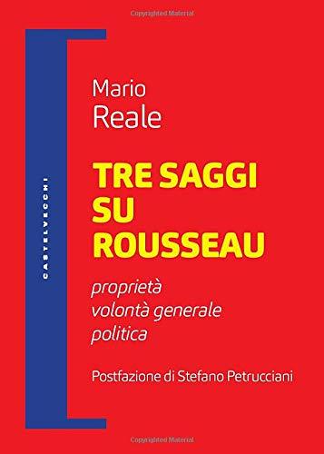 Tre saggi su Rousseau: Proprietà, volontà generale, politica