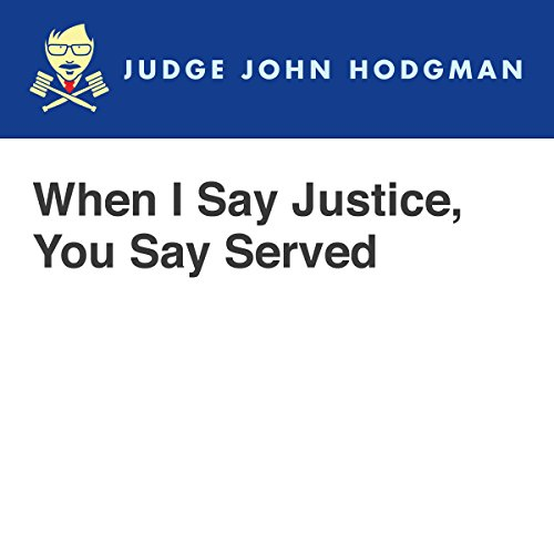 When I Say Justice, You Say Served audiobook cover art