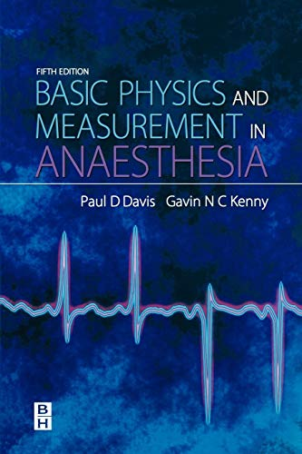 Compare Textbook Prices for Basic Physics & Measurement in Anaesthesia 5 Edition ISBN 9780750648288 by Davis, P.D.,Davis BSc  DipAdvStSc  CPhys  MInstP  MIPEM  SRCS, Paul D.,Kenny BSc(Hons)  MD  FRCA, Gavin N. C.