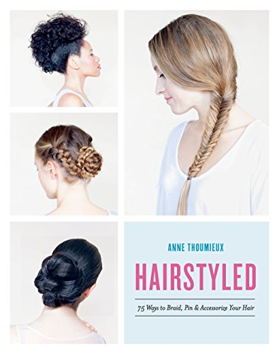 Beauty Shopping Hairstyled: 75 Ways to Braid, Pin & Accessorize Your Hair