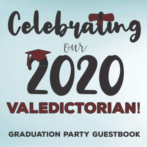 Celebrating Our 2020 Valedictorian!: Graduation Celebration Party Guest Book Memory Keepsake with Yearbook Spaces for Messages, Contact Info