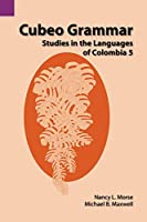 Cubeo Grammar: Studies in the Languages of Colombia 5 (Summer Institute of Linguistics and the University of Texas)