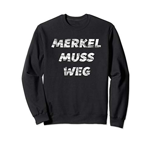 Merkel Muss Weg -   Anti-Merkel Protest - Sweatshirt