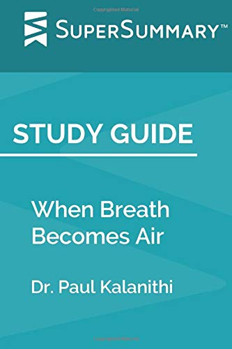 Study Guide: When Breath Becomes Air by Dr. Paul Kalanithi