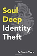 """Soul Deep Identity Theft: The """"4-D"""" strategy to wreck your life"""