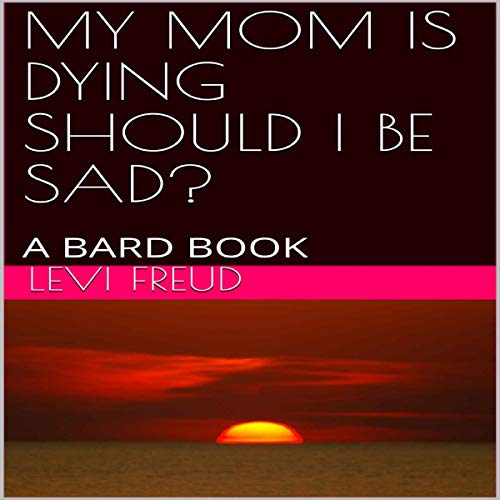 My Mom Is Dying - Should I Be Sad? audiobook cover art