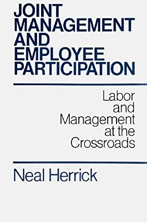 Joint Management and Employee Participation: Labour and Management at the Crossroads (Jossey Bass Business and Management Series) by Neal Q. Herrick (1990-03-28)
