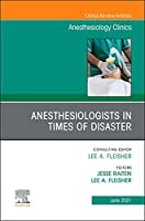 Anesthesiologists in time of disaster, An Issue of Anesthesiology Clinics (Volume 39-2) (The Clinics: Internal Medicine, Volume 39-2)