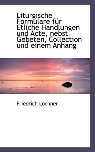 Liturgische Formulare Fur Etliche Handlungen Und Acte, Nebst Gebeten, Collection Und Einem Anhang