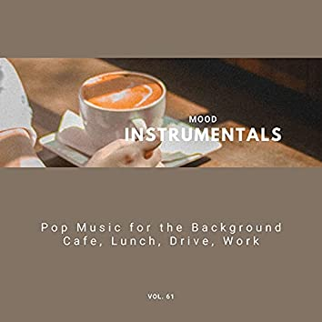 Mood Instrumentals: Pop Music For The Background - Cafe, Lunch, Drive, Work, Vol. 61
