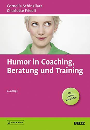 Humor in Coaching, Beratung und Training: E-Book inside und Online-Materialien (Beltz Weiterbildung)